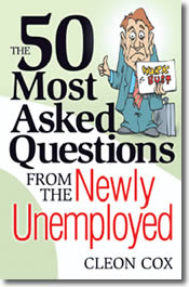 50 Most Asked Questions from the Newly Unemployed - by Cleon Cox.